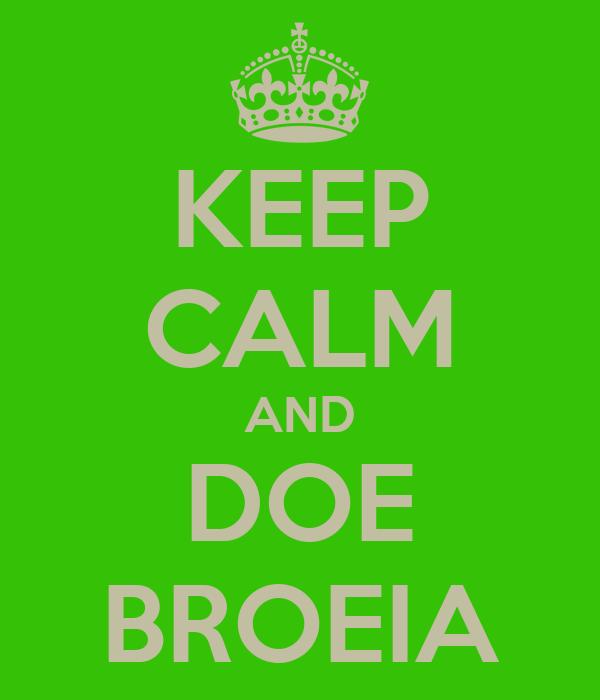 KEEP CALM AND DOE BROEIA