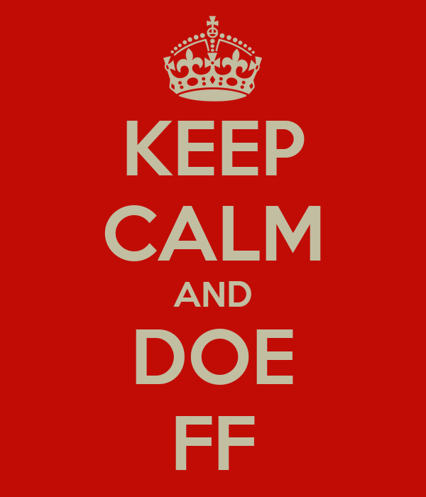 KEEP CALM AND DOE FF