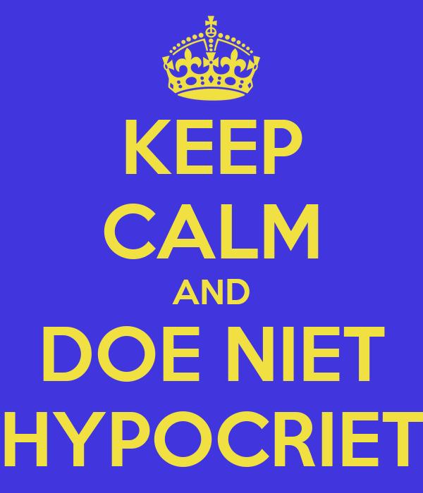 KEEP CALM AND DOE NIET HYPOCRIET