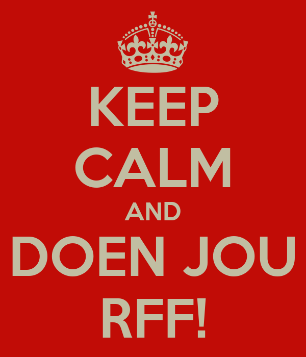 KEEP CALM AND DOEN JOU RFF!
