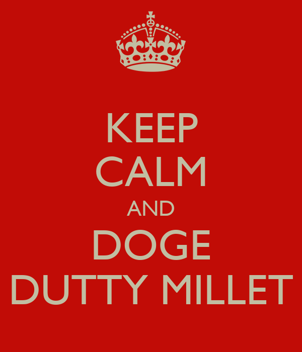 KEEP CALM AND DOGE DUTTY MILLET