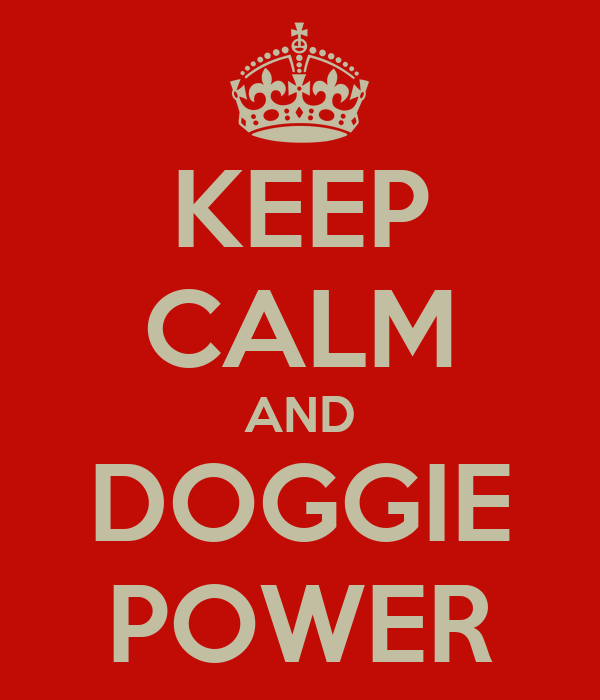 KEEP CALM AND DOGGIE POWER