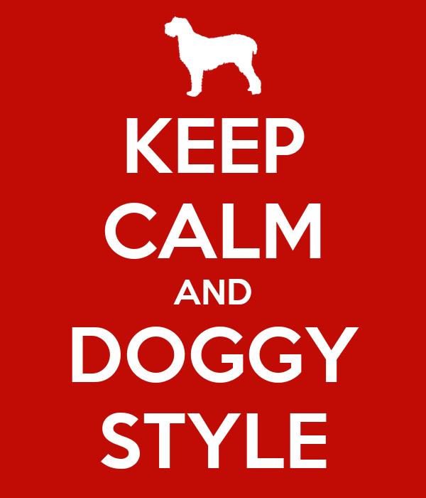 KEEP CALM AND DOGGY STYLE