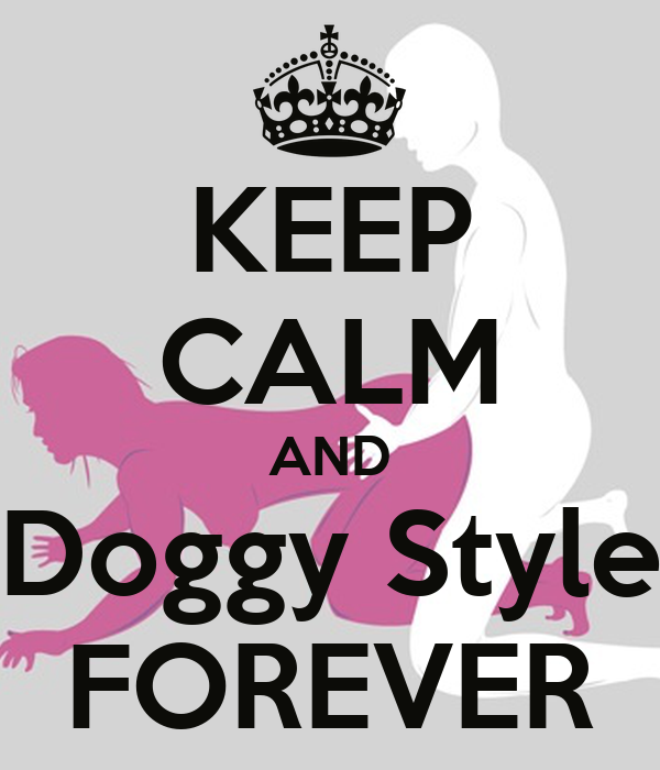 KEEP CALM AND Doggy Style FOREVER