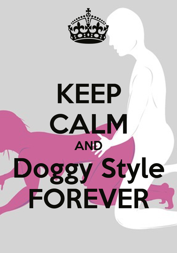 KEEP CALM AND Doggy Style FOREVER Poster | Steve | Keep Calm-o-Matic