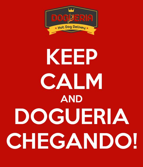 KEEP CALM AND DOGUERIA CHEGANDO!