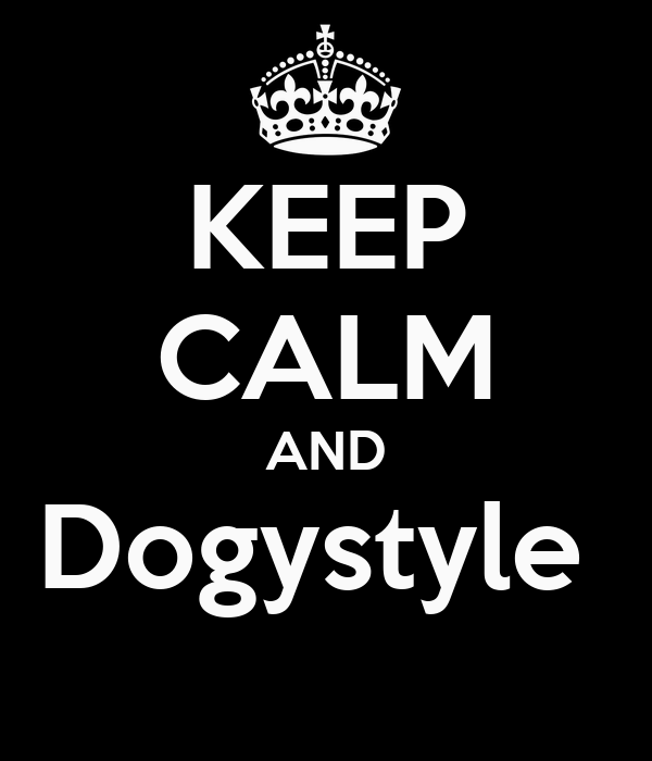 KEEP CALM AND Dogystyle
