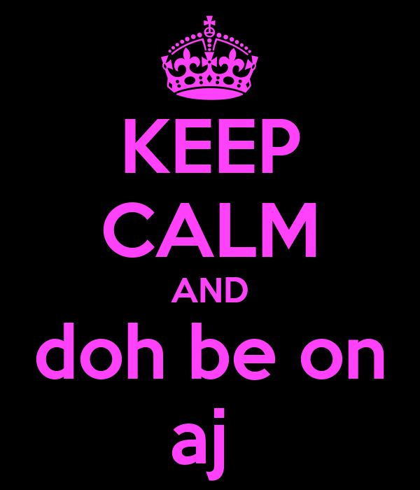 KEEP CALM AND doh be on aj