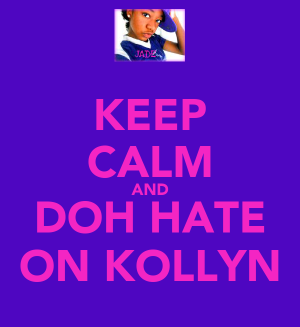 KEEP CALM AND DOH HATE ON KOLLYN