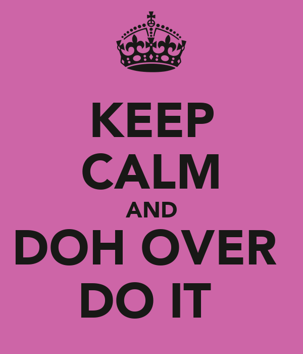 KEEP CALM AND DOH OVER  DO IT