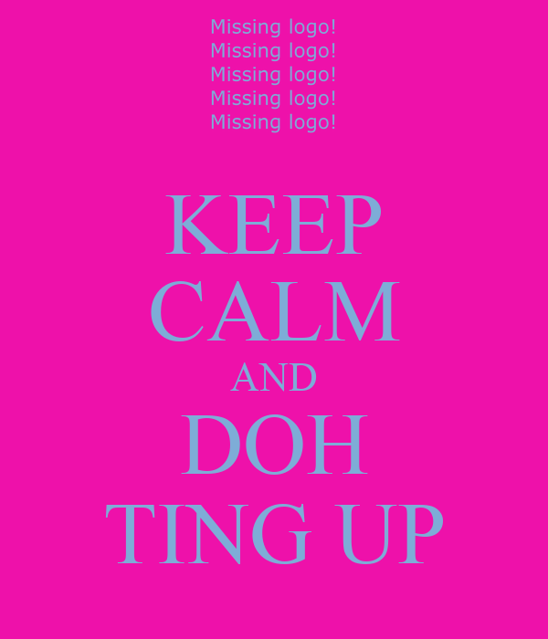 KEEP CALM AND DOH TING UP