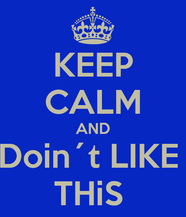 KEEP CALM AND Doin´t LIKE  THiS