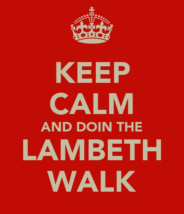KEEP CALM AND DOIN THE LAMBETH WALK