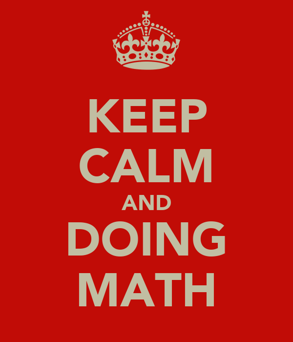KEEP CALM AND DOING MATH