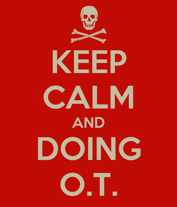KEEP CALM AND DOING O.T.