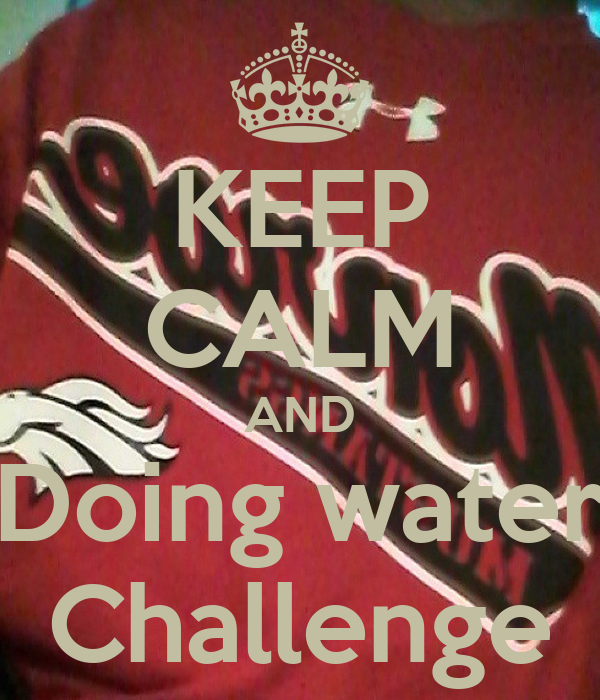 KEEP CALM AND Doing water Challenge