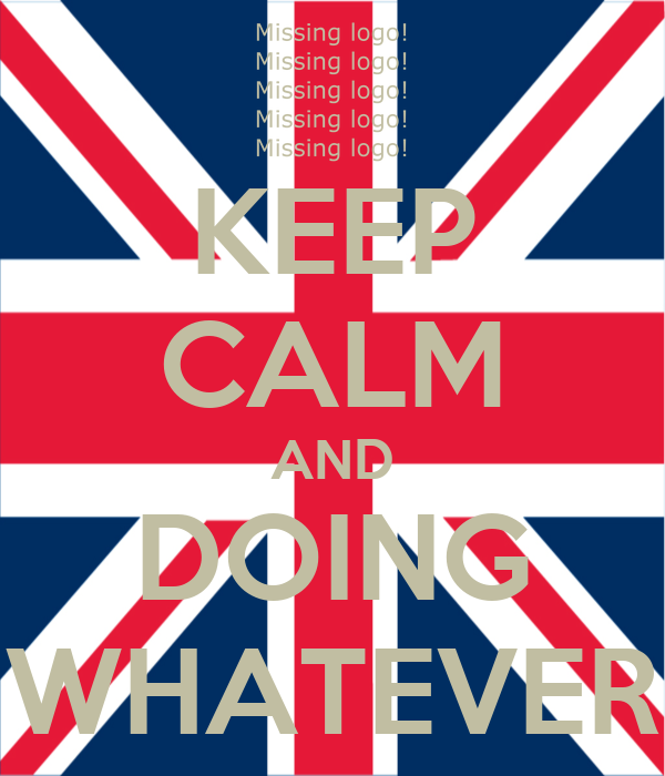 KEEP CALM AND DOING WHATEVER