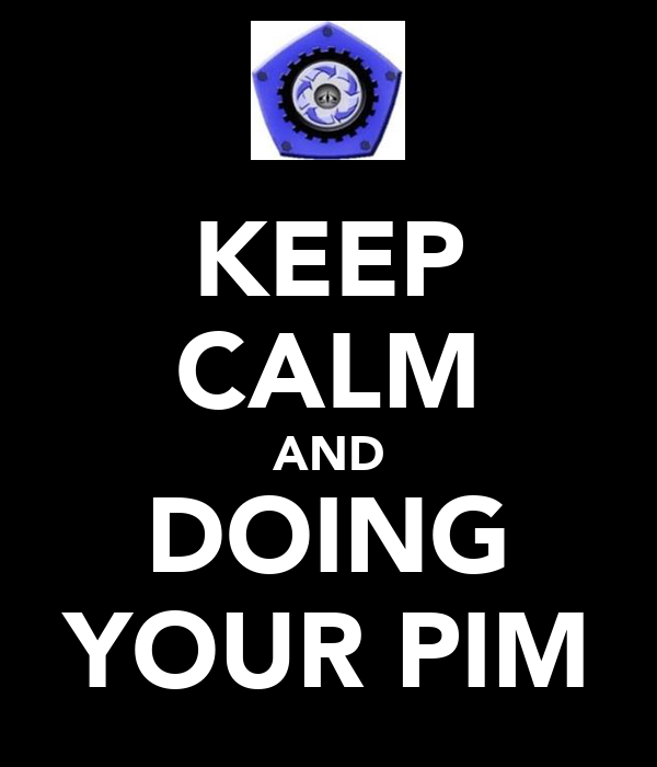 KEEP CALM AND DOING YOUR PIM