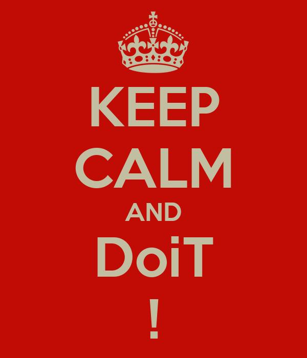 KEEP CALM AND DoiT !
