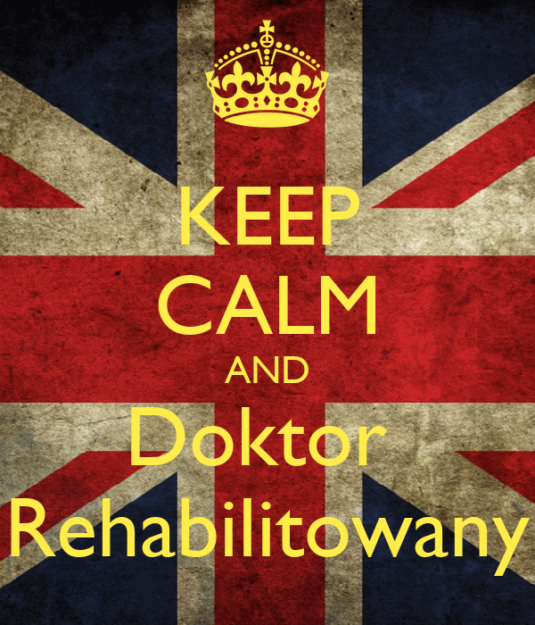 KEEP CALM AND Doktor  Rehabilitowany