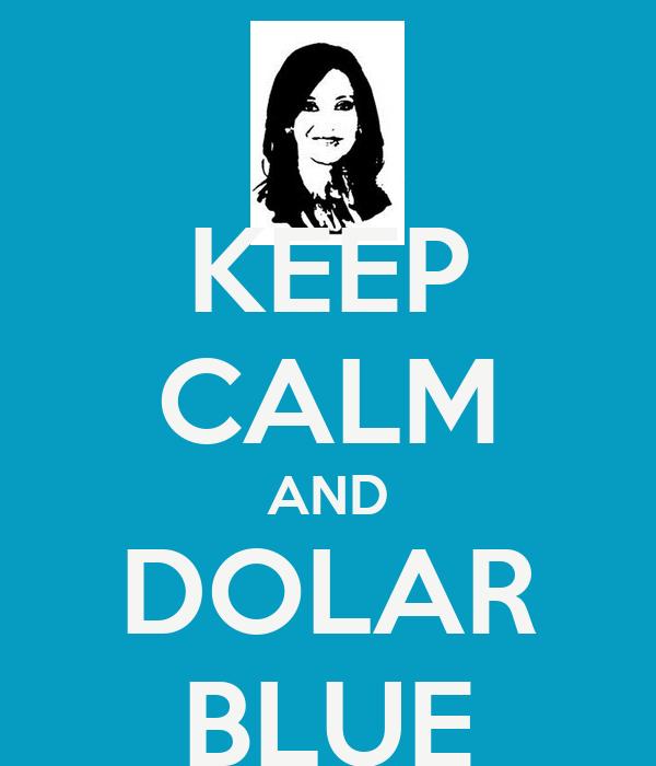 KEEP CALM AND DOLAR BLUE
