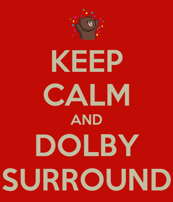 KEEP CALM AND DOLBY SURROUND