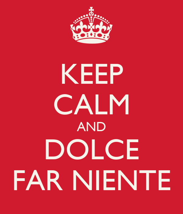 KEEP CALM AND DOLCE FAR NIENTE