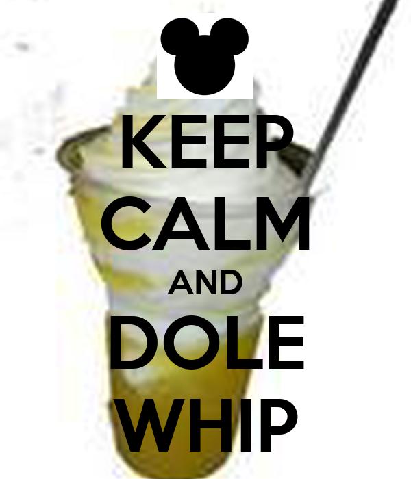 KEEP CALM AND DOLE WHIP