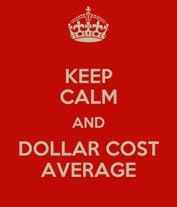 KEEP CALM AND DOLLAR COST AVERAGE