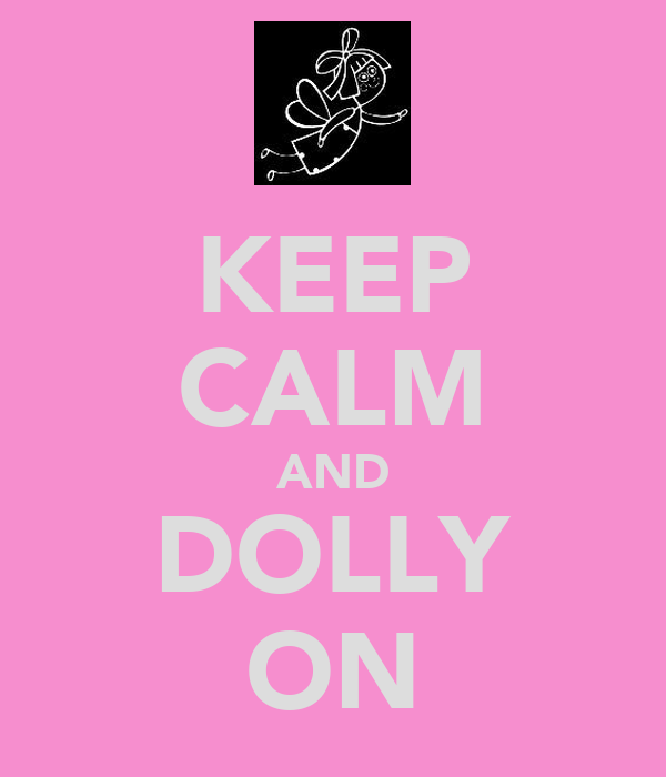 KEEP CALM AND DOLLY ON
