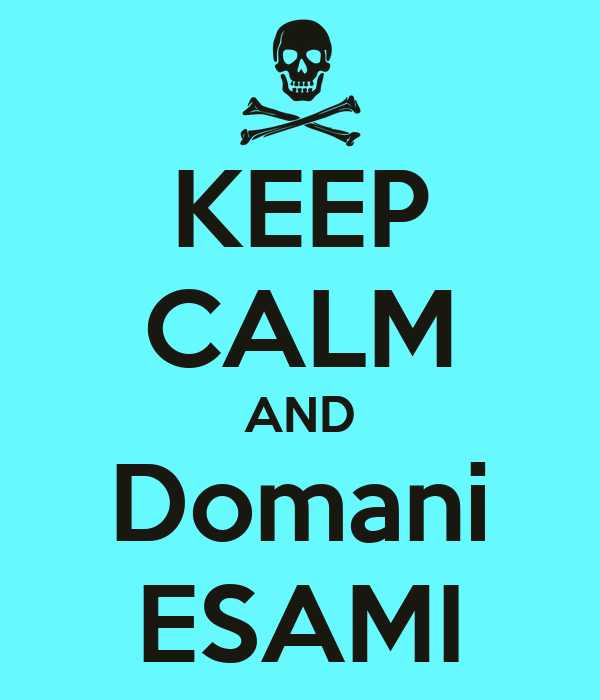 KEEP CALM AND Domani  ESAMI