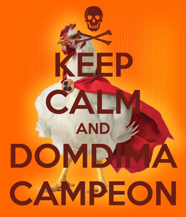 KEEP CALM AND DOMDIMA CAMPEON
