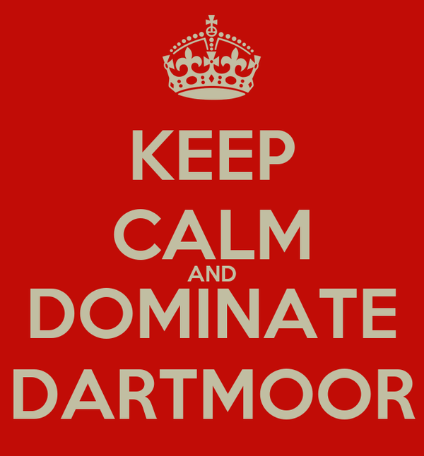 KEEP CALM AND DOMINATE DARTMOOR