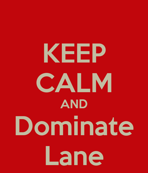 KEEP CALM AND Dominate Lane