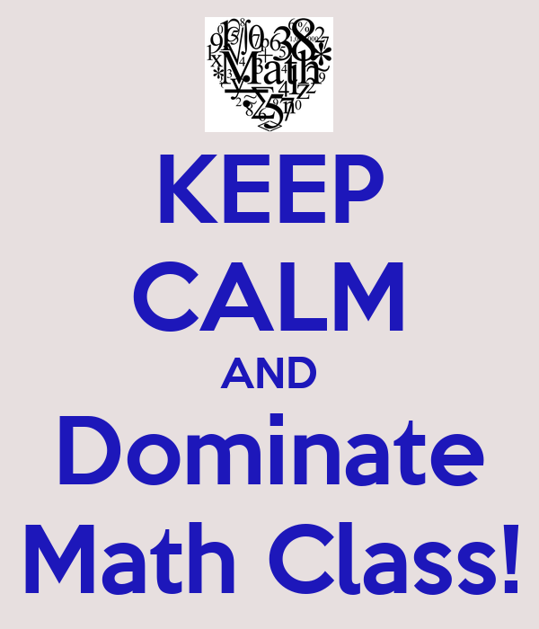 KEEP CALM AND Dominate Math Class!