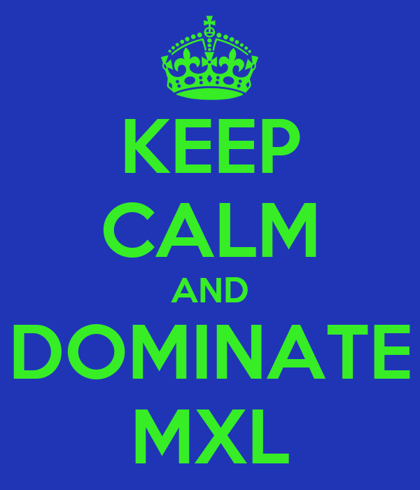 KEEP CALM AND DOMINATE MXL