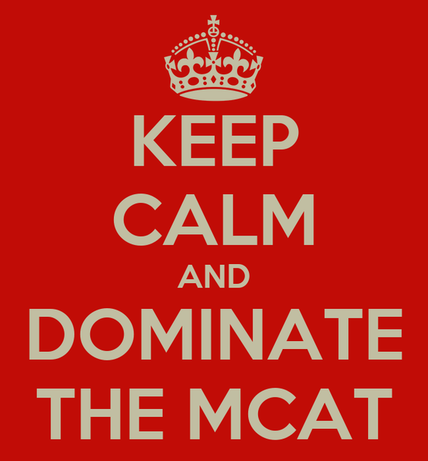 KEEP CALM AND DOMINATE THE MCAT