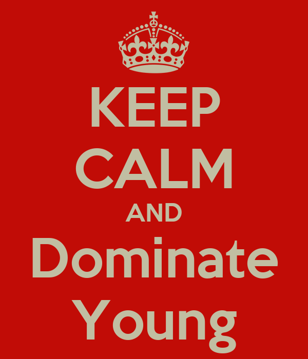 KEEP CALM AND Dominate Young