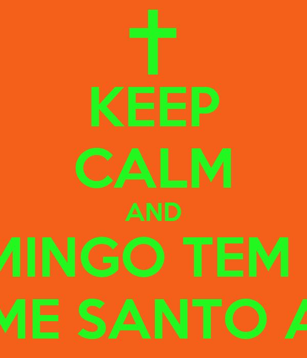 KEEP CALM AND DOMINGO TEM PÓS SEGUE-ME SANTO AFONSO