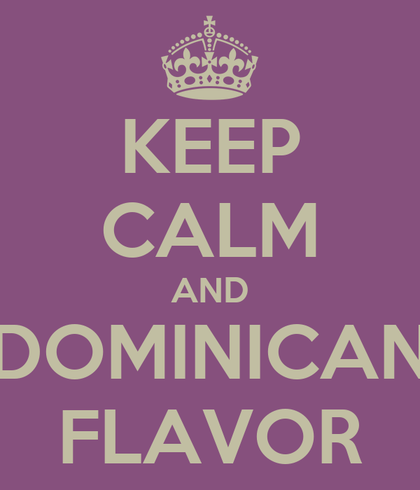 KEEP CALM AND DOMINICAN FLAVOR