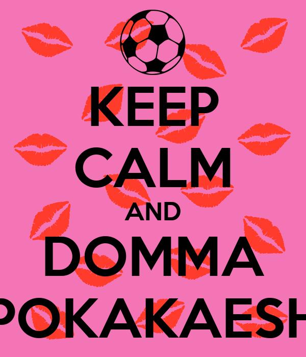 KEEP CALM AND DOMMA POKAKAESH