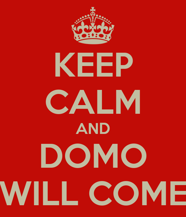 KEEP CALM AND DOMO WILL COME