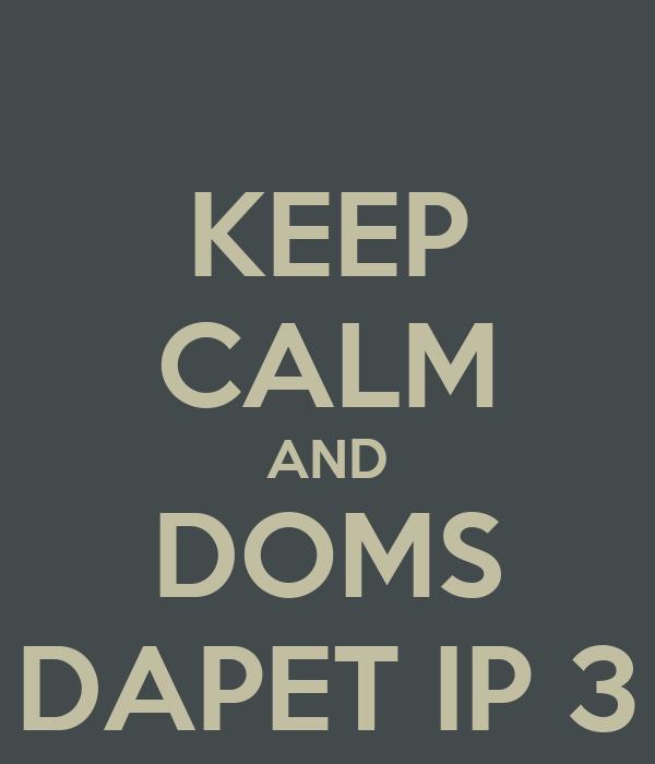 KEEP CALM AND DOMS DAPET IP 3