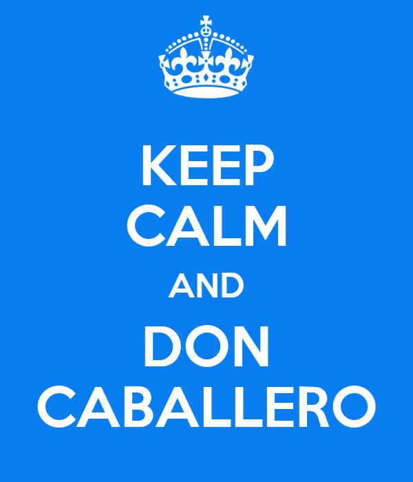 KEEP CALM AND DON CABALLERO
