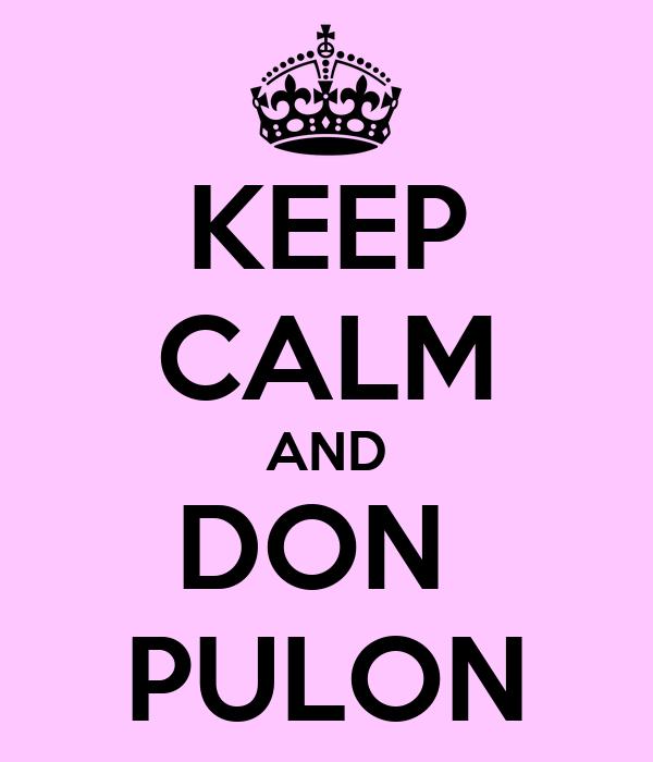 KEEP CALM AND DON  PULON