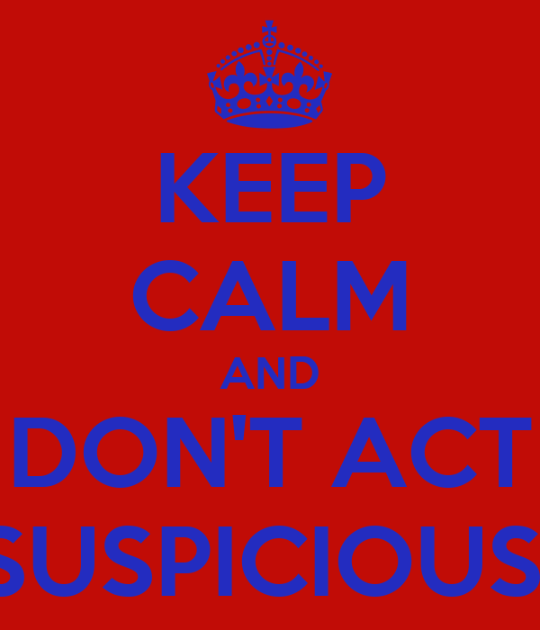 KEEP CALM AND DON'T ACT SUSPICIOUS