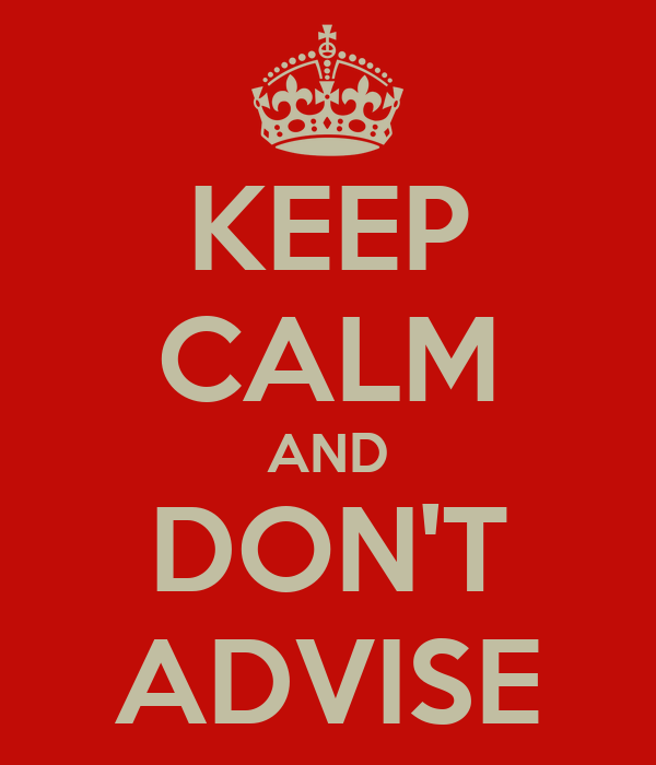 KEEP CALM AND DON'T ADVISE