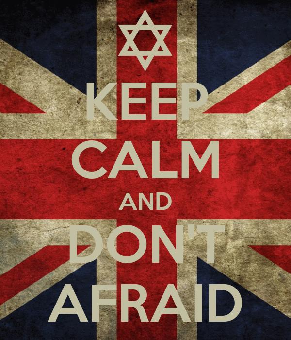 KEEP CALM AND DON'T AFRAID