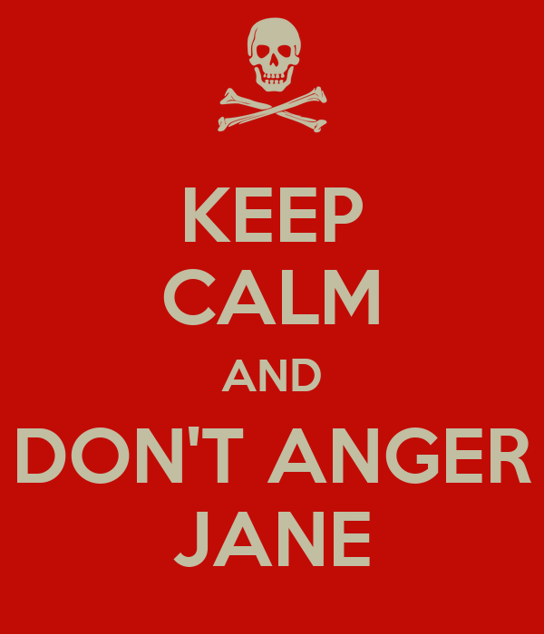 KEEP CALM AND DON'T ANGER JANE