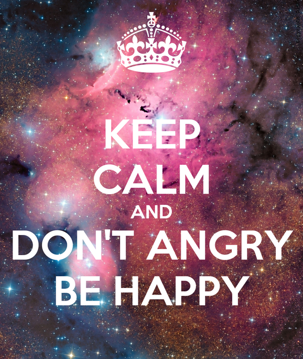 KEEP CALM AND DON'T ANGRY BE HAPPY